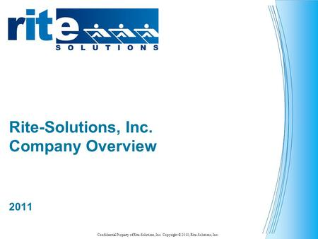 Confidential Property of Rite-Solutions, Inc. Copyright © 2010, Rite-Solutions, Inc. Rite-Solutions, Inc. Company Overview 2011.