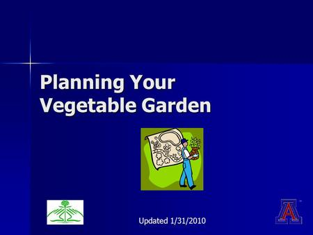 Planning Your Vegetable Garden Updated 1/31/2010.
