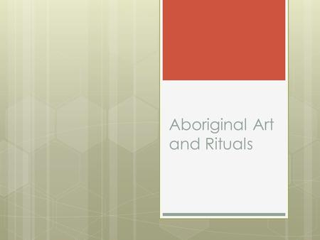 Aboriginal Art and Rituals. Aboriginal Art  Aboriginal art is a main method for preserving and maintaining the stories.  They show a respect for the.