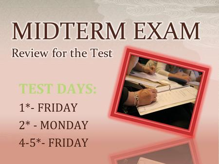 TEST DAYS: 1*- FRIDAY 2* - MONDAY 4-5*- FRIDAY.  Multiple Choice  Short Answers  ESSAY (4-5 Paragraph Compare/Contrast)