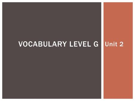 Unit 2 VOCABULARY LEVEL G.  Connotation- negative  Etymology- from Late Latin accostāre to place side by side, from Latin costa side, rib ACCOST.