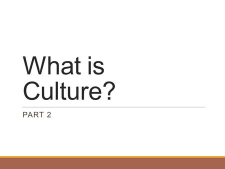What is Culture? Part 2.