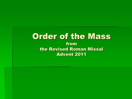 Order of the Mass from the Revised Roman Missal Advent 2011.