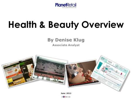 June 2012 A Service Health & Beauty Overview By Denise Klug Associate Analyst.