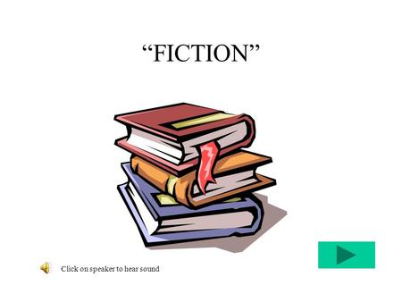 """FICTION"" Click on speaker to hear sound Types of Fiction Myth/Legend is realistic or fantastic, used to explain aspects of existence we don't understand."