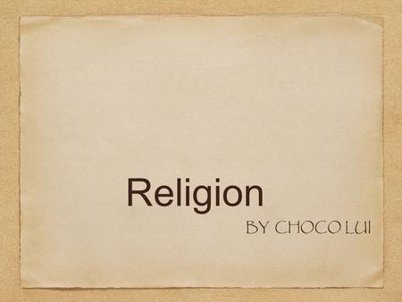 Religion BY CHOCO LUI. 1.What is Religion 2. Characteristics of Religion 3. Four biggest religion in the world 4. Affect of religion.
