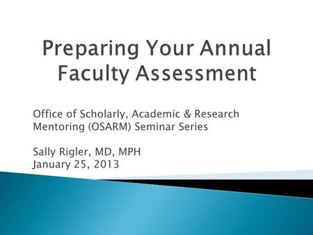 Office of Scholarly, Academic & Research Mentoring (OSARM) Seminar Series Sally Rigler, MD, MPH January 25, 2013.