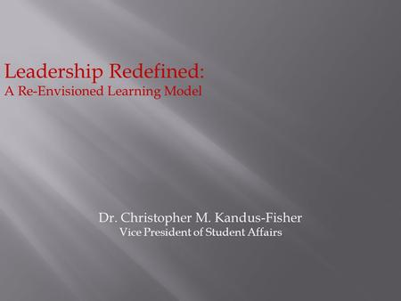 Dr. Christopher M. Kandus-Fisher Vice President of Student Affairs