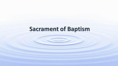 Sacraments Baptism Eucharist Confirmation Reconciliation Anointing of the Sick / Extreme Unction Matrimony Ordination Initiation Healing Service.