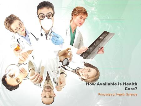 How Available is Health Care? Principles of Health Science.