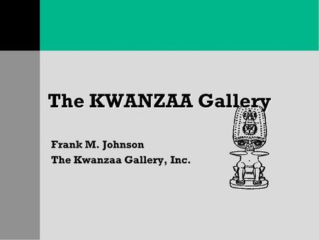 The KWANZAA Gallery Frank M. Johnson The Kwanzaa Gallery, Inc.