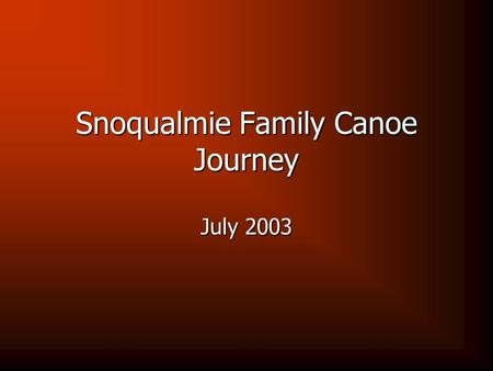 Snoqualmie Family Canoe Journey July 2003. Imagine the salty smell of ocean air, the sway of a dugout canoe under your body, and the chilly splash of.