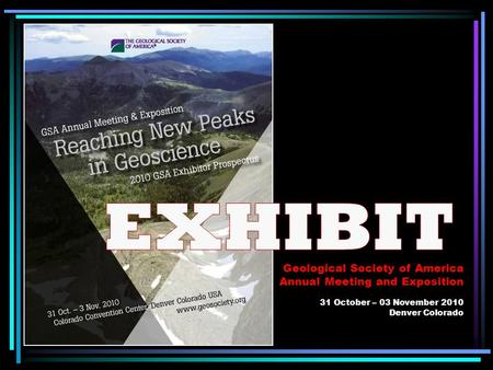 Geological Society of America Annual Meeting and Exposition 31 October – 03 November 2010 Denver Colorado.