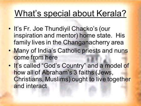 What's special about Kerala? It's Fr. Joe Thundiyil Chacko's (our inspiration and mentor) home state. His family lives in the Changanacherry area Many.