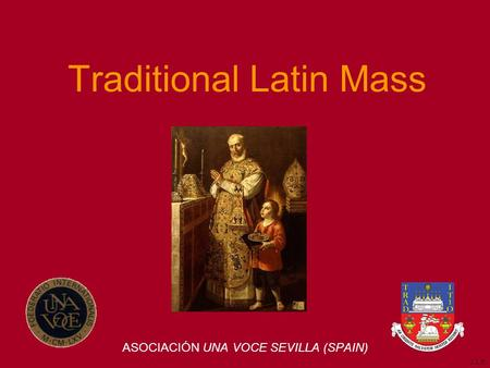 Traditional Latin Mass ASOCIACIÓN UNA VOCE SEVILLA (SPAIN) J.L.F.