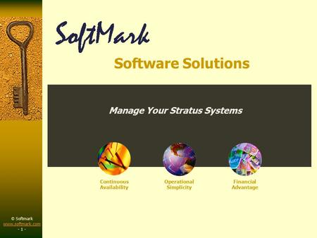 © Softmark www.softmark.com www.softmark.com - 1 - Continuous Availability Operational Simplicity Financial Advantage Manage Your Stratus Systems Software.