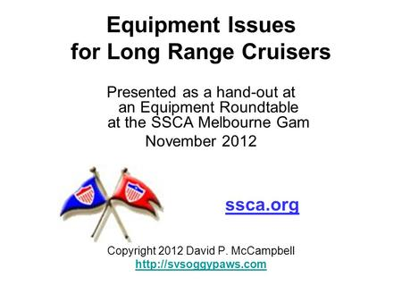 Equipment Issues for Long Range Cruisers Presented as a hand-out at an Equipment Roundtable at the SSCA Melbourne Gam November 2012 Copyright 2012 David.