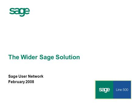 The Wider Sage Solution Sage User Network February 2008.
