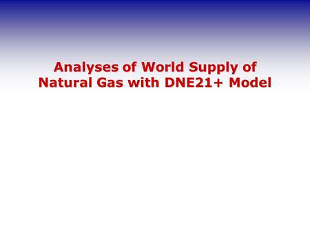 Analyses of World Supply of Natural Gas with DNE21+ Model.