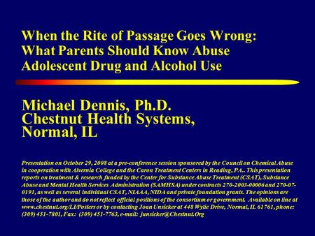When the Rite of Passage Goes Wrong: What Parents Should Know Abuse Adolescent Drug and Alcohol Use Michael Dennis, Ph.D. Chestnut Health Systems, Normal,