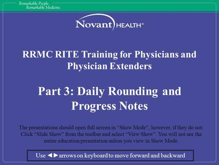 "RRMC RITE Training for Physicians and Physician Extenders Part 3: Daily Rounding and Progress Notes The presentations should open full screen in ""Show."