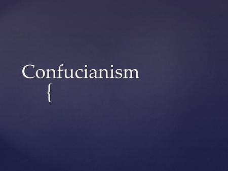 { Confucianism.  WHO: Confucianism is based on the teachings of Confucius, a Chinese teacher and philosopher of the Spring and Autumn period of Chinese.
