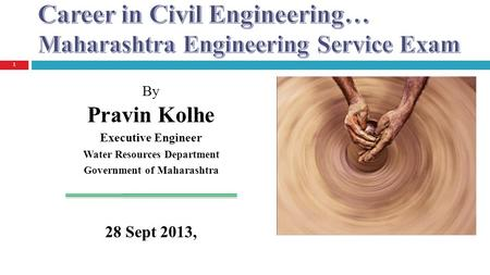 By Pravin Kolhe Executive Engineer Water Resources Department Government of Maharashtra 28 Sept 2013, 1.