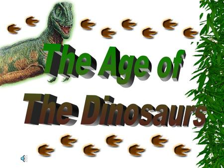 The Age of The Dinosaurs.
