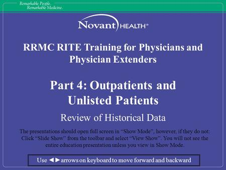 RRMC RITE Training for Physicians and Physician Extenders Part 4: Outpatients and Unlisted Patients Review of Historical Data The presentations should.