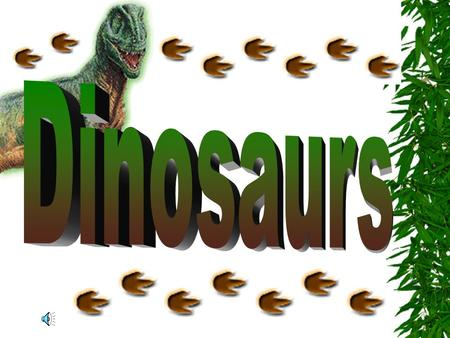 Dinosaurs  Before there were any people there were dinosaurs.  Dinosaurs were one of several kinds of prehistoric reptiles that lived during the Mesozoic.