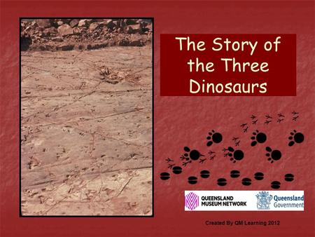 The Story of the Three Dinosaurs Created By QM Learning 2012.