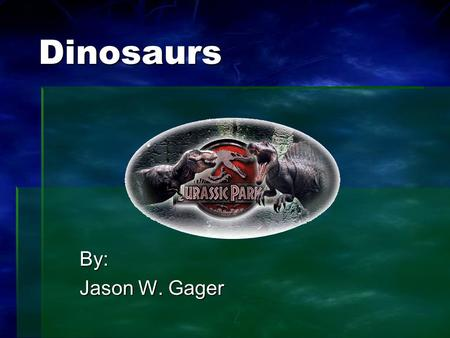 Dinosaurs By: Jason W. Gager. Introduction  Dinosaurs were either herbivores or carnivores.  They have been extinct for millions of years.  We study.