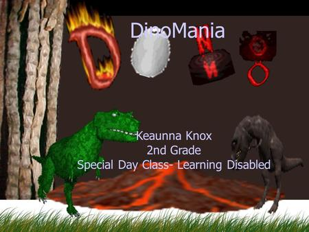 Keaunna Knox 2nd Grade Special Day Class- Learning Disabled DinoMania.