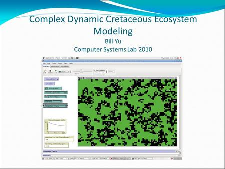 Complex Dynamic Cretaceous Ecosystem Modeling Bill Yu Computer Systems Lab 2010.