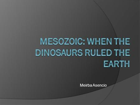 Mesozoic: When the Dinosaurs Ruled the Earth