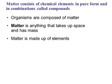 Organisms are composed of matter