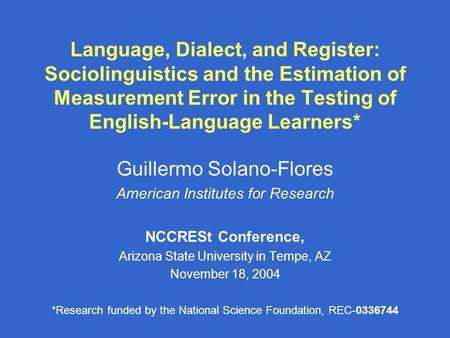 Language, Dialect, and Register: Sociolinguistics and the Estimation of Measurement Error in the Testing of English-Language Learners* Guillermo Solano-Flores.