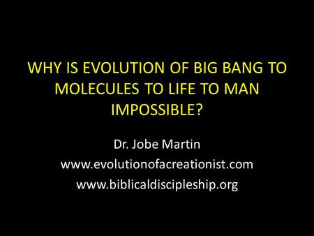 WHY IS EVOLUTION OF BIG BANG TO <strong>MOLECULES</strong> TO LIFE TO MAN IMPOSSIBLE?