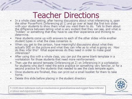 Teacher Directions In a whole class setting, after having discussions about what inferencing is, open the other PowerPoint (Inferencing pt 1) and go over.