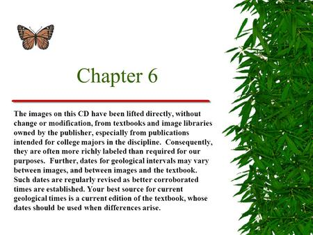 Chapter 6 The images on this CD have been lifted directly, without change or modification, from textbooks and image libraries owned by the publisher, especially.
