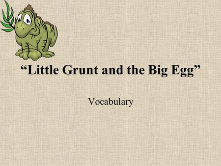 """Little Grunt and the Big Egg"" Vocabulary. pitch- to rise and fall."