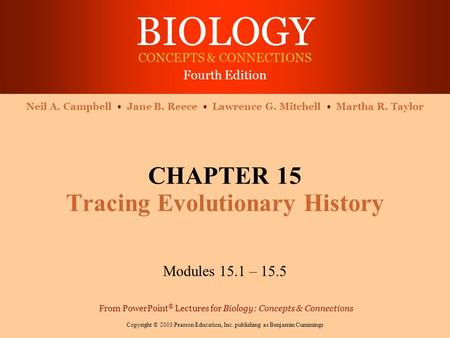 BIOLOGY CONCEPTS & CONNECTIONS Fourth Edition Copyright © 2003 Pearson Education, Inc. publishing as Benjamin Cummings Neil A. Campbell Jane B. Reece.