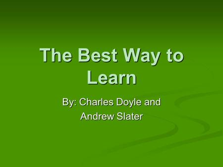 The Best Way to Learn By: Charles Doyle and Andrew Slater.