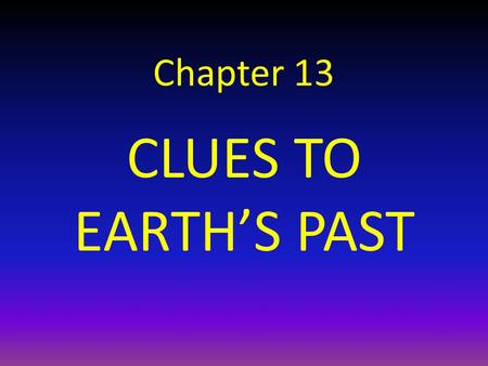 Chapter 13 CLUES TO EARTH'S PAST.
