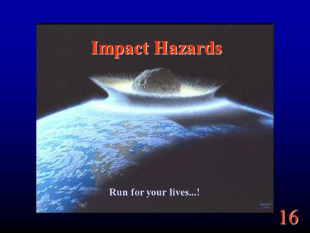 Impact Hazards Run for your lives...!.