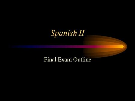 Spanish II Final Exam Outline Listening For each of 15 questions, you will hear some background information in English once. Then you will hear a passage.