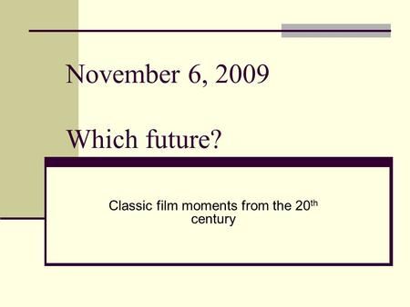 November 6, 2009 Which future? October 30, 2009 Movie magazine Classic film moments from the 20 th century.