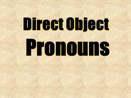 Direct Object Pronouns Direct Object Pronouns. Direct Object Pronouns Direct Object Pronouns me nos te lo/la los/las.