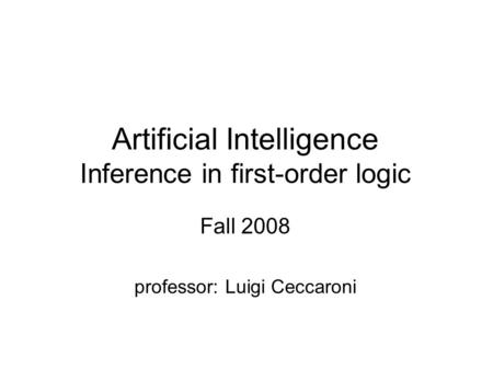 Artificial Intelligence Inference in first-order logic Fall 2008 professor: Luigi Ceccaroni.