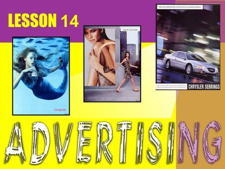 LESSON 14. study some advertisements to find out their purpose. see if they are interesting, informative and persuasive.. In this lesson, you will.